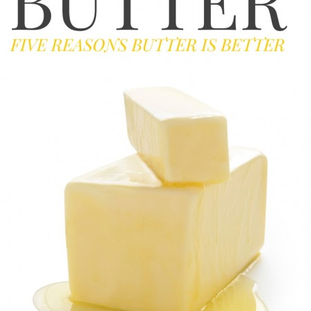 Five Reasons Butter is Good For You