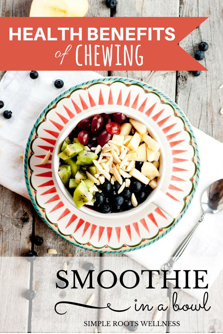 The Health Benefits of Chewing Plus a Smoothie Bowl Recipe | simplerootswellness.com