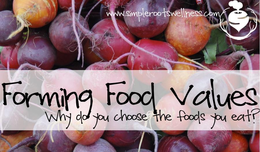 Forming Food Values | simplerootswellness.com