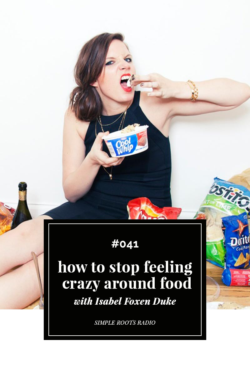 How To Stop Feeling Crazy Around Food with Isabel Foxen Duke