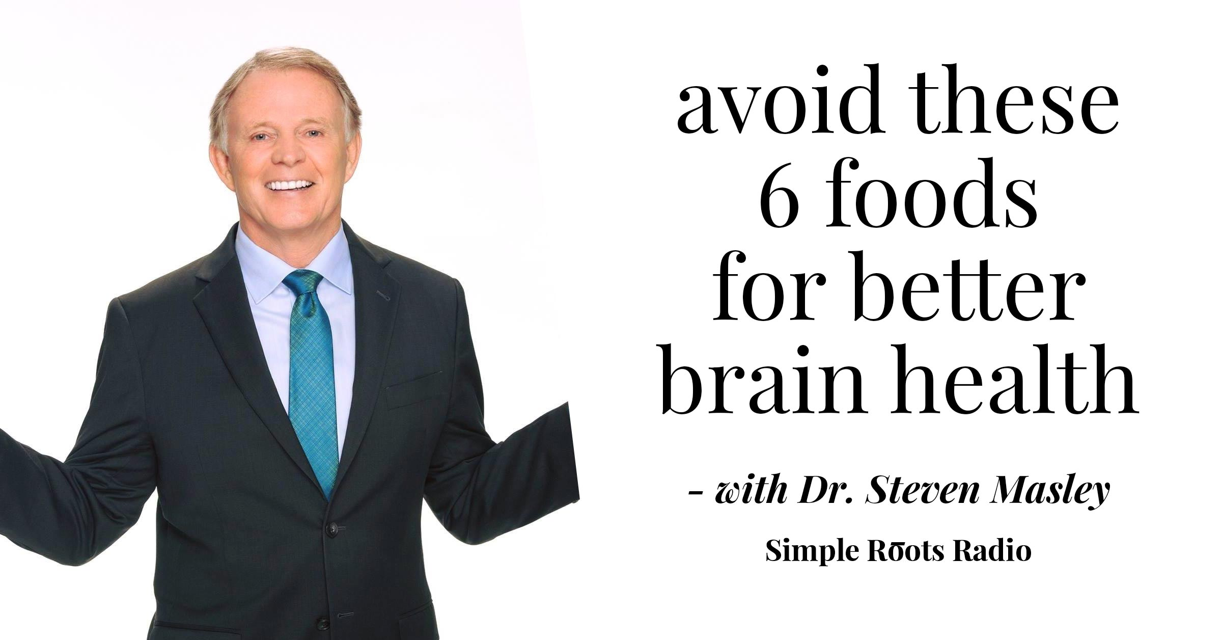 Stop Eating These Six Foods For Better Brain Health | Dr. Steven Masley #brainhealth #health #resolutions #eatthisnotthat