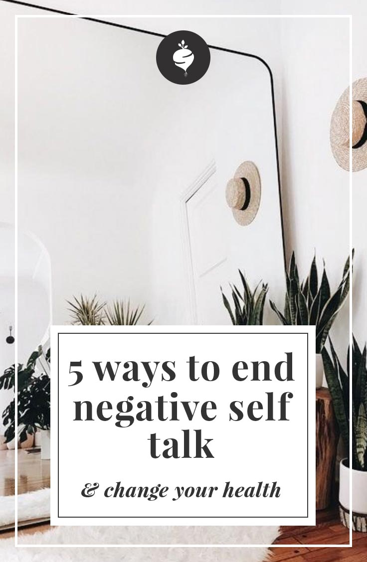 5 Ways to End Negative Self Talk and Change Your Health | simplerootswellness.com #selflove #bodylove #podcast #selftalk #positivity #mindsetshift