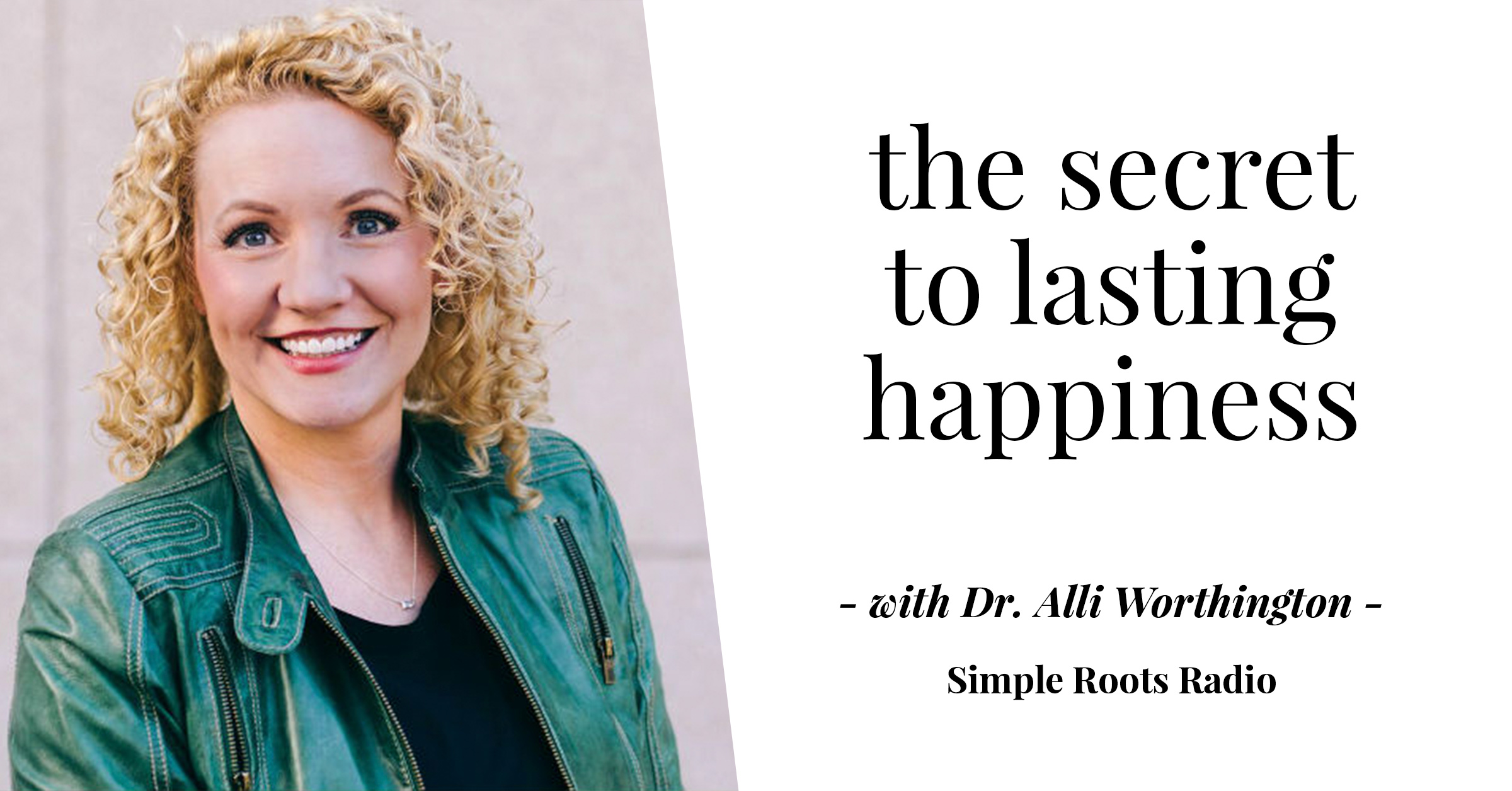 The Secret of Lasting Happiness | simplerootswellness.com #podcast #happiness #health #easy #joy
