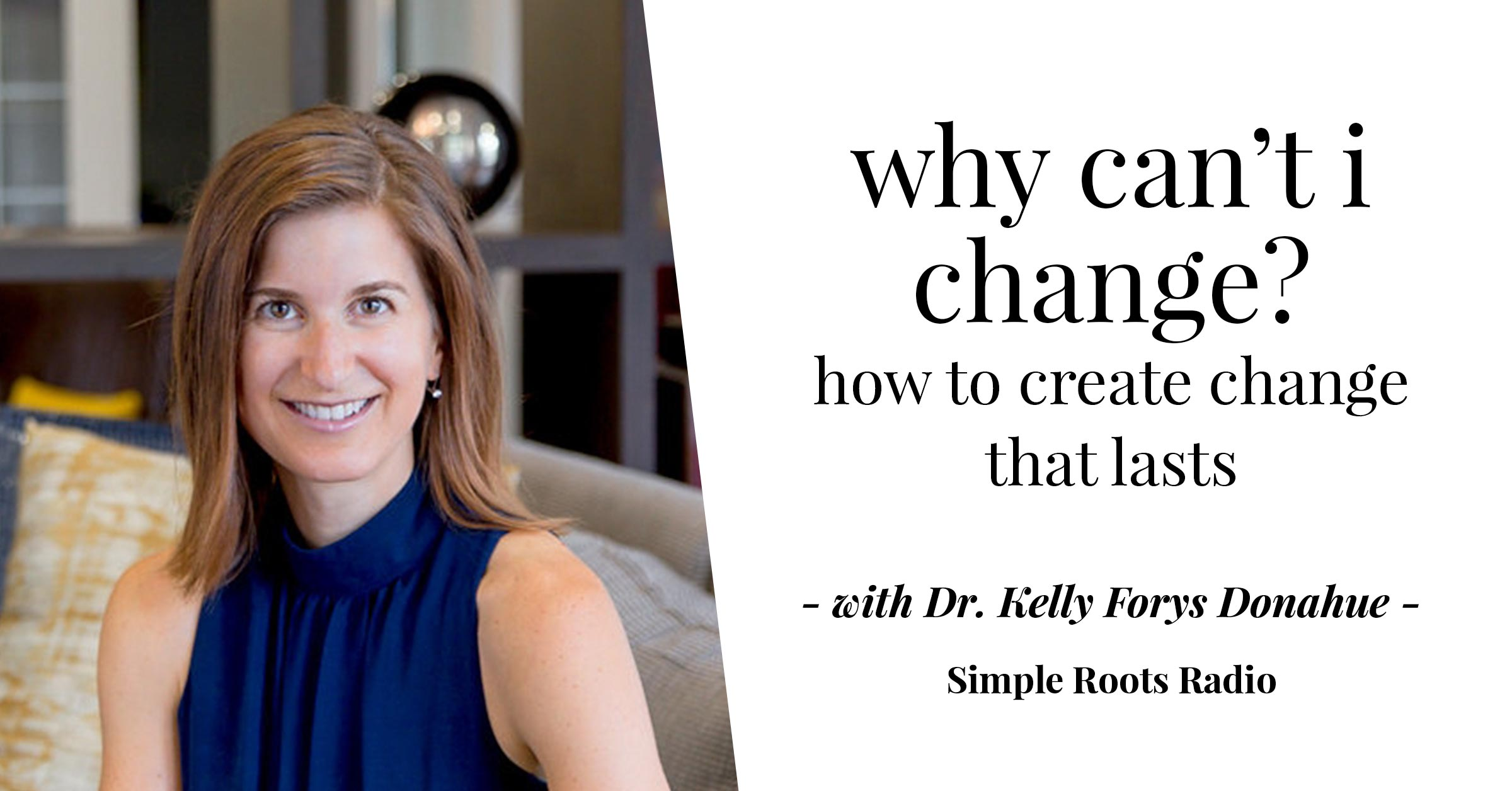 Why Can't I Change? | simplerootswellness.com #podcast #change #mentalhealth #habits #goals #newyear #resolutions