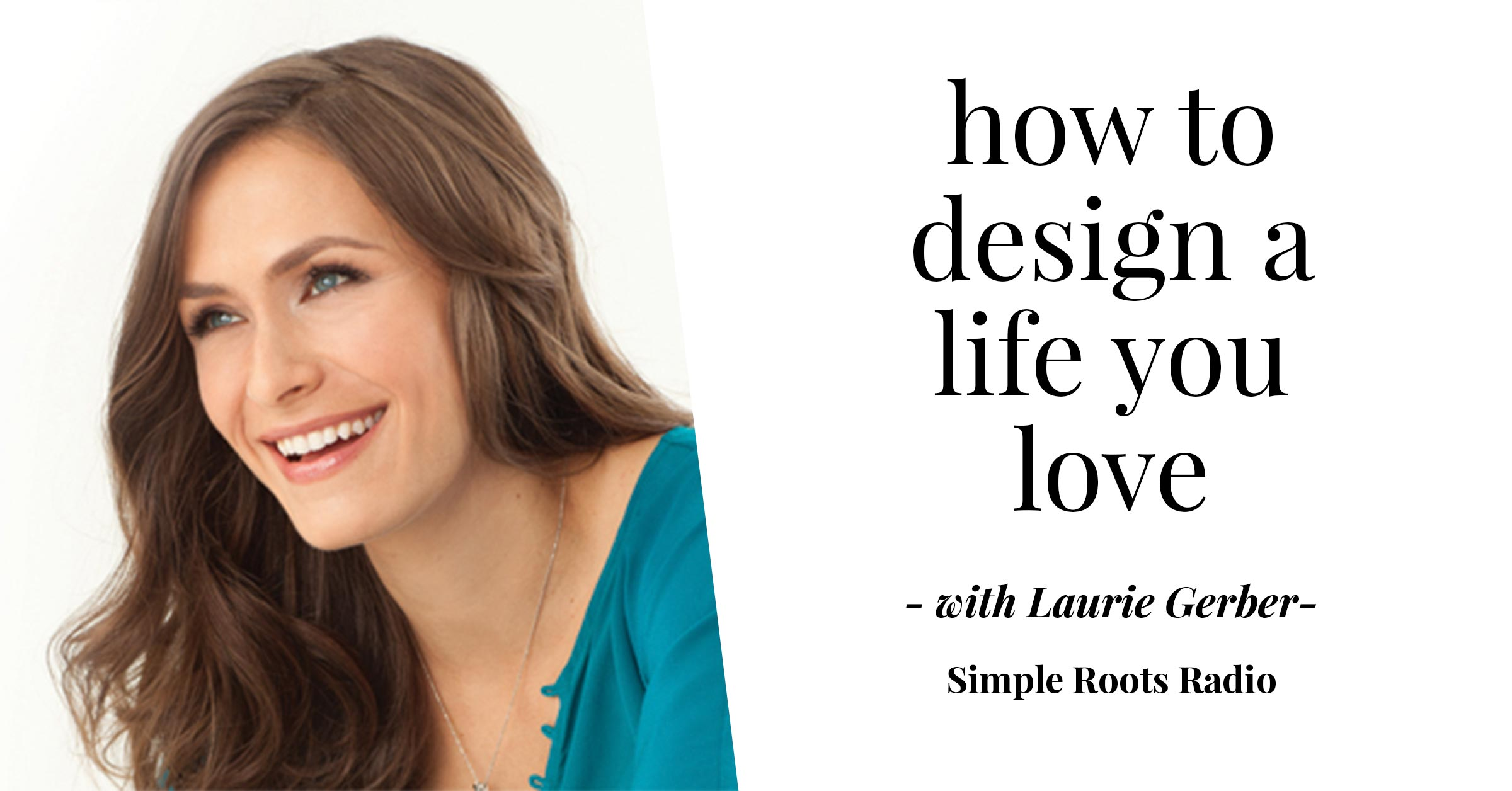 laurie-How to Design A Life You Love | simplerootswellness.com #podcast #newyear #goals #resolutions #health