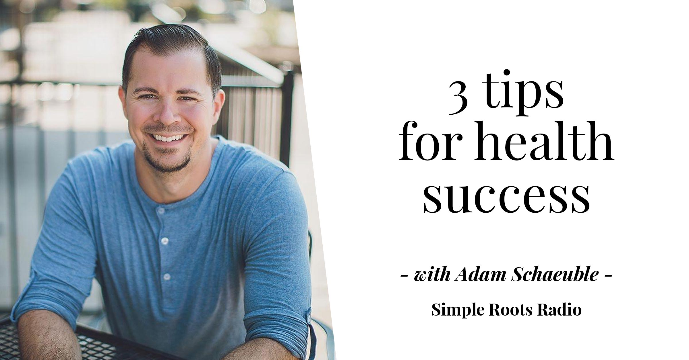 3 tips for health success | simplerootswellness.com #podcast #health #easy #wellness #success #weightloss